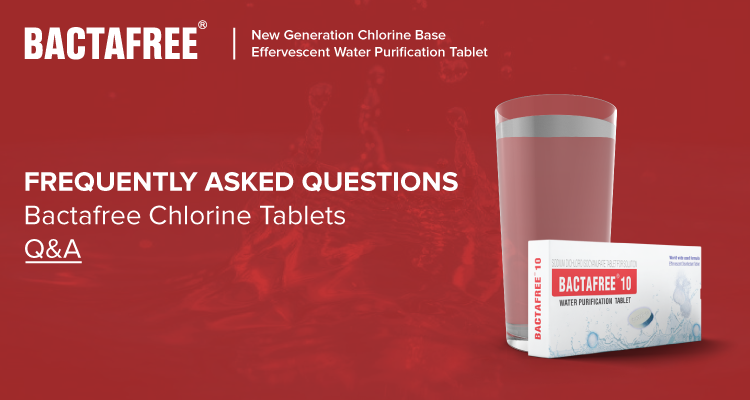 Frequently Asked Questions Bactafree Chlorine tablets Q&A